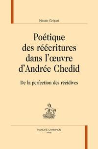 Nicole Grépat - Poétique des réécritures dans l'oeuvre d'Andrée Chedid - De la perfection des récidives.