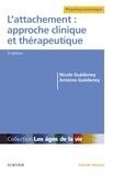 Nicole Guédeney et Antoine Guédeney - L'attachement : approche clinique et thérapeutique.