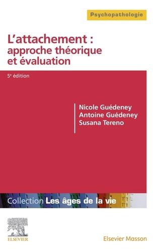 Nicole Guédeney et Antoine Guédeney - L'attachement : approche théorique et évaluation.