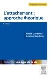 Nicole Guédeney et Antoine Guédeney - L'attachement : approche théorique - Du bébé à la personne âgée.