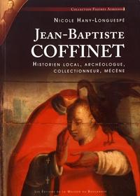 Nicole Hany-Longuespé - Jean-Baptiste Coffinet - Historien local, archéologue, collectionneur, mécène.
