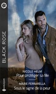 Nicole Helm et Marie Ferrarella - Pour protéger sa fille ; Sous le signe de la peur.