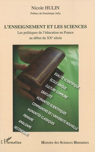 Nicole Hulin - L'enseignement et les sciences - Les politiques de l'éducation en France au début du XXe siècle.