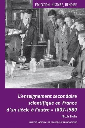 Nicole Hulin - L'enseignement secondaire scientifique en France d'un siècle à l'autre - 1802-1980, Evolutions, permanences et décalages.