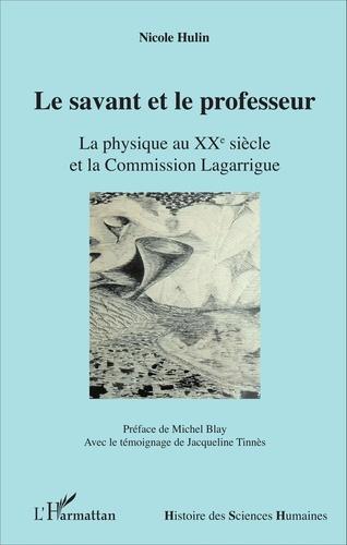Le savant et le professeur. La physique au XXe siècle et la Commission Lagarrigue