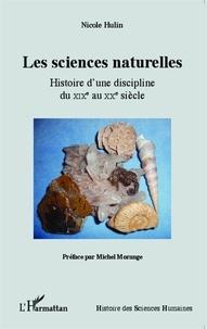 Nicole Hulin - Les sciences naturelles - Histoire d'une discipline du XIXe au XXe siècle.