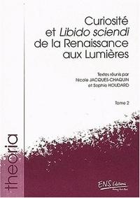 Nicole Jacques-Chaquin et Sophie Houdard - Curiosité et Libido sciendi de la Renaissance aux Lumières - En deux volumes.