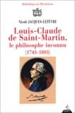 Nicole Jacques-Lefèvre - Louis-Claude de Saint-Martin, le philosophe inconnu (1743-1803) - Un illuministe au siècle des Lumières.
