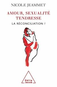 Nicole Jeammet - Amour, sexualité, tendresse : la réconciliation ?.