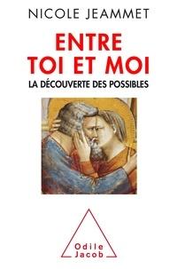 Nicole Jeammet - Entre toi et moi - La découverte des possibles.