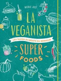 Nicole Just - La Veganista super foods - Les super-aliments du bonheur.