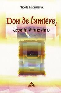 Nicole Kaczmarek - Don de lumière, chemin d'une âme.