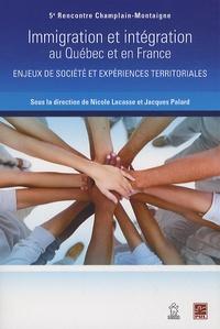 Nicole Lacasse et Jacques Palard - Immigration et intégration au Québec et en France - Enjeux de société et expériences territoriales.