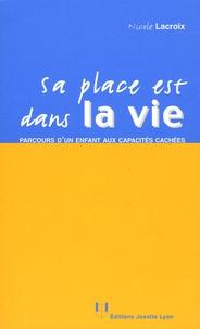 Nicole Lacroix - Sa place est dans la vie.