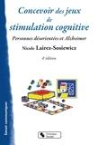 Nicole Lairez-Sosiewicz - Concevoir des jeux de stimulation cognitive - Pour les personnes désorientées et Alzheimer.