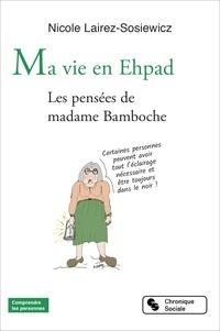 Nicole Lairez-Sosiewicz - Ma vie en Ehpad - Les pensées de madame Bamboche.