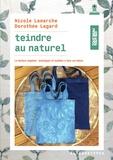 Nicole Lamarche et Dorothée Lagard - Teindre au naturel - La teinture végétale:techniques et modèles à faire soi-même.