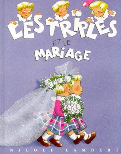 Nicole Lambert - Les triplés  : Les triplés et le mariage.