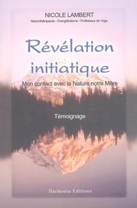 Nicole Lambert - Révélation initiatique. - Mon contact avec la Nature notre Mère.