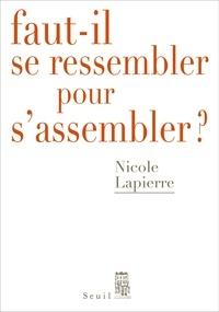 Nicole Lapierre - Faut-il se ressembler pour s'assembler ?.