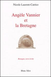 Nicole Laurent-Catrice - Angèle Vannier et la Bretagne.