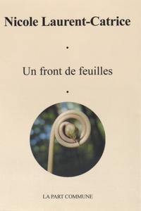 Nicole Laurent-Catrice - Un front de feuilles.
