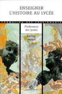 Nicole Lautier - Enseigner l'histoire au lycée.