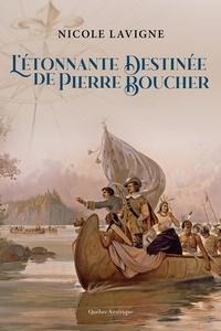 Nicole Lavigne - L'Étonnante Destinée de Pierre Boucher.
