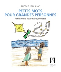 Nicole LeBlanc et Claudie Stanké - Petits mots pour grandes personnes - Perles de la littérature jeunesse.