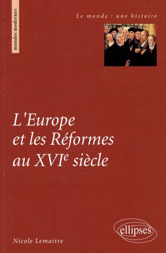 Nicole Lemaître - L'Europe et les Réformes au XVIe siècle.