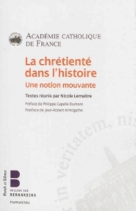 Nicole Lemaître - La chrétienté dans l'Histoire - Une notion mouvante.