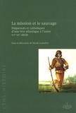 Nicole Lemaître - La mission et le sauvage - Huguenots et catholiques d'une rive atlantique à l'autre, XVIe-XIXe siècle.