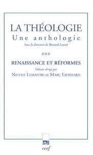 Nicole Lemaître et Marc Lienhard - La théologie - Une anthologie Tome 3, Renaissance et réformes.