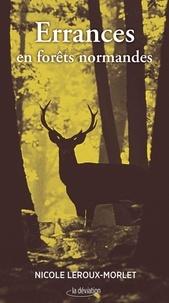 Nicole Leroux-Morlet - Errances en forêts normandes.