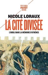 Nicole Loraux - La cité divisée - L'oubli dans la mémoire d'Athènes.