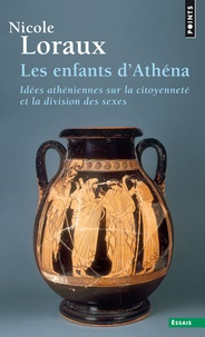 Nicole Loraux - Les enfants d'Athéna - Idées athéniennes sur la citoyenneté et la division des sexes.