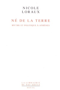 Nicole Loraux - Né de la Terre - Mythe et politique à Athènes.