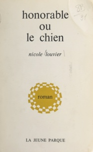 Nicole Louvier - Honorable ou Le chien.