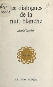 Nicole Louvier - Les dialogues de la nuit blanche.