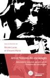 Nicole Lucas et Vincent Marie - Arts et histoires des esclavages - Abécédaire raisonné des arts et de l'histoire des esclavages.