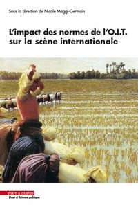Nicole Maggi-Germain - L'impact des normes de l'OIT sur la scène internationale.