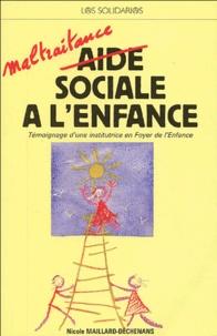 Nicole Maillard-Déchenans - Maltraitance sociale à l'enfance - Témoignage d'une institutrice en Foyer de l'Enfance.