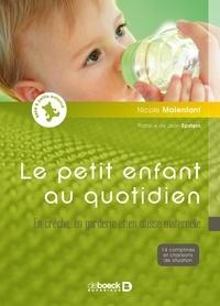 Nicole Malenfant - Le petit enfant au quotidien : En crèche, en garderie et en classe maternelle - Avec 1 CD audio, 14 comptines et chansons de situation.