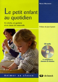 Nicole Malenfant - Le petit enfant au quotidien - En crèche, en garderie et en classe de maternelle. 1 CD audio
