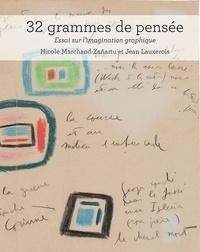Nicole Marchand-Zanartu et Jean Lauxerois - 32 grammes de pensée - Essai sur l'imagination graphique.