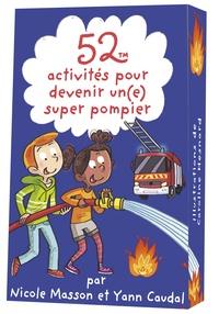 Nicole Masson et Yann Caudal - 52 activités pour devenir un(e) super pompier.