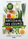 Nicole Masson et Yann Caudal - Abécédaire des légumes - Infos et recettes pour les cuisiner toute l'année, 100 recettes au quotidien.