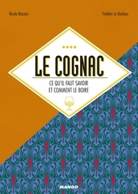 Nicole Masson et Frédéric Le Bordays - Le cognac - Ce qu'il faut savoir et comment le boire.