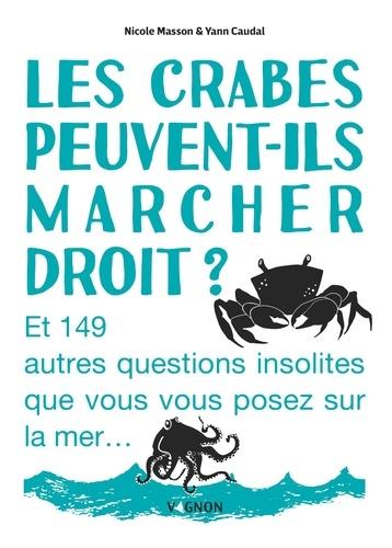 Les crabes peuvent-ils marcher droit ?. Et 149 autres questions insolites que vous vous posez sur la mer...