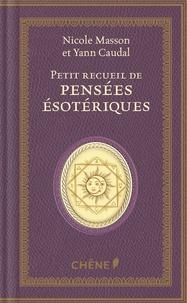 Nicole Masson et Yann Caudal - Petit recueil de pensées ésotériques.
